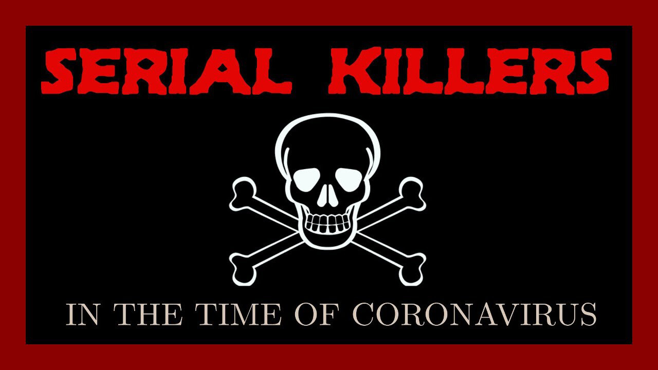 Serial Killers: In the Time of Corona Virus